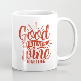 Wine - Good Friends Wine Together Coffee Mug