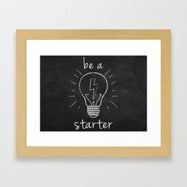 be a starter Framed Art Print