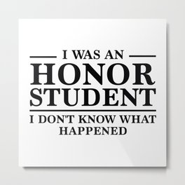 I Was An Honor Student Metal Print
