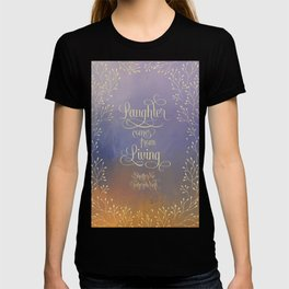 Laughter comes from living. Shatter Me T-shirt