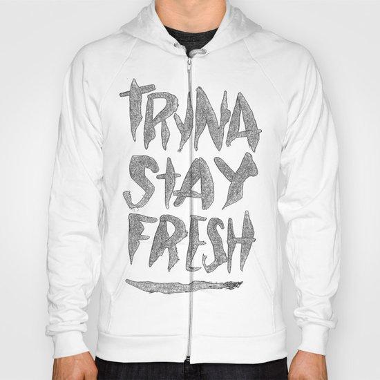 TRYNA STAY FRESH Hoody