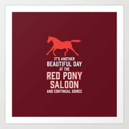 it's another beautiful day at the red pony bar and continual soiree Art Print