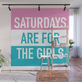 Saturdays Are For The Girls Wall Mural