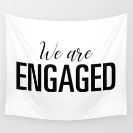 We are engaged Wall Tapestry