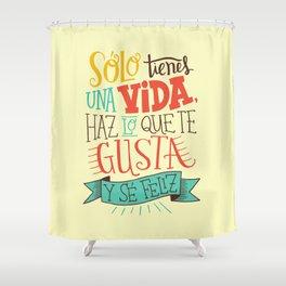 Sólo tienes una vida... Shower Curtain