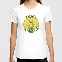 cunt T-shirts featuring CUNT ON THE COB by BITCHFRUIT