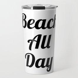 Beach All Day Travel Mug