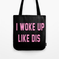 i woke up like this Tote Bags featuring I Woke Up Like Dis by Poppo Inc.