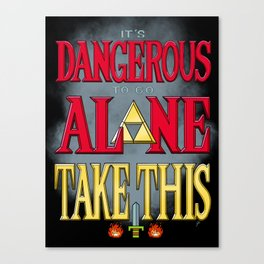 It's Dangerous To Go Alone Take This Canvas Print