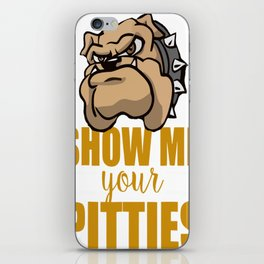 Funny Show Me Your Pitties iPhone Skin