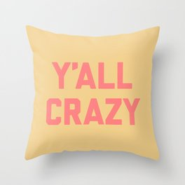 y'all crazy Throw Pillow