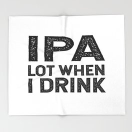 IPA lot when I drink Slim Throw Blanket
