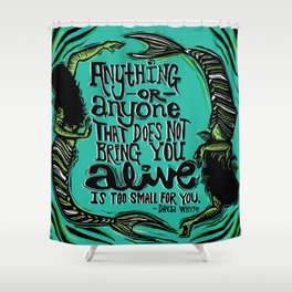 You Make Me Come Alive Shower Curtain