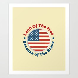 Land of The Free Because of the Brave - Patriot Day - September 11 Art Print