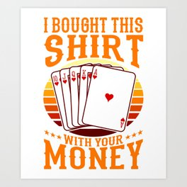 From Your Money Poker Gifts For Poker Players Art Print