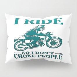 I Ride So I Don't Choke People Pillow Sham