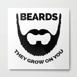 Beards Grow On You Funny Quote Metal Print
