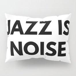 Jazz Is Noise Pillow Sham