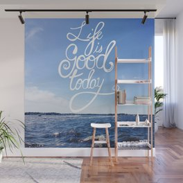 Life is Good Today Wall Mural