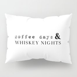 Coffee Days and Whiskey Nights Pillow Sham