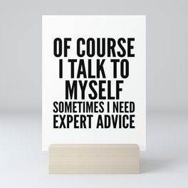 Of Course I Talk To Myself Sometimes I Need Expert Advice Mini Art Print