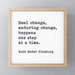 Real Change Enduring Change Happens One Step At A Time, Ruth Bader Ginsburg Framed Mini Art Print