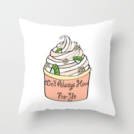 We'll Always Have Fro-Yo Throw Pillow