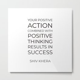 Your positive action combined with positive thinking results in success Metal Print