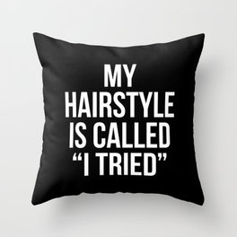 """My Hairstyle is Called """"I Tried"""" (Black & White) Throw Pillow"""