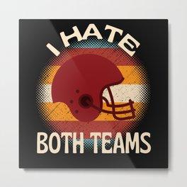 I Hate Both Teams  American Football Metal Print