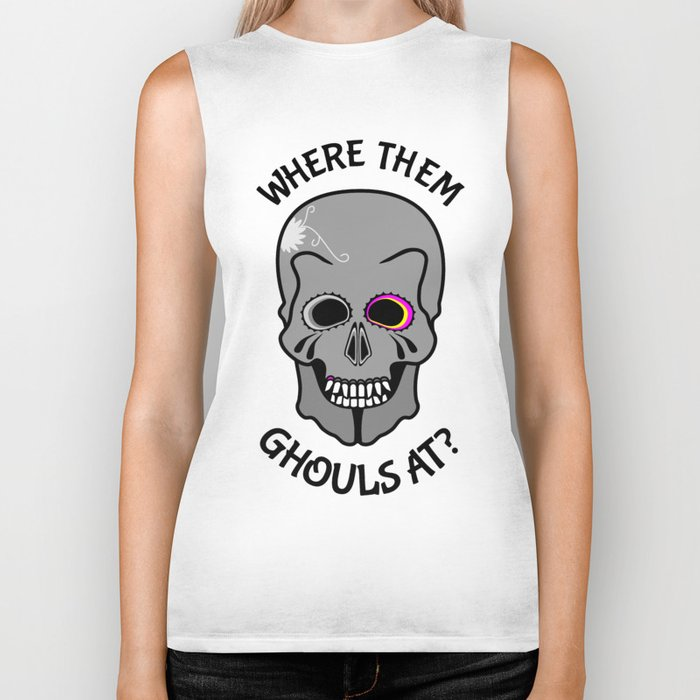 Skull   Where them ghouls at? Biker Tank