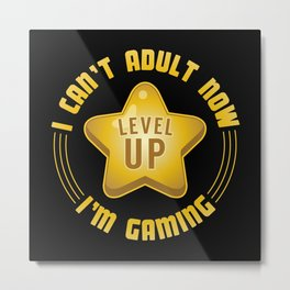 I Can't Adult Now I'm Gaming - Funny Gaming Quote Gift Metal Print