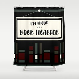 I'm Proud To Be A Book Hoarder Shower Curtain