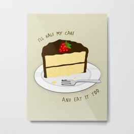 I'll Half My Cake And Eat It Too Metal Print