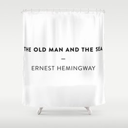 The Old Man and the Sea  —  Ernest Hemingway Shower Curtain