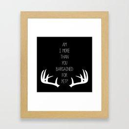 Am I More Than You Bargained For Yet(black) Framed Art Print