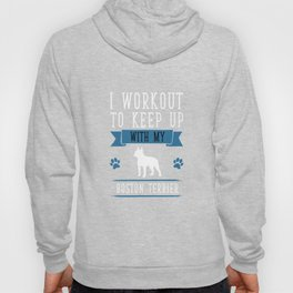 I Workout to Keep Up with My Boston Terrier T-Shirt Hoody