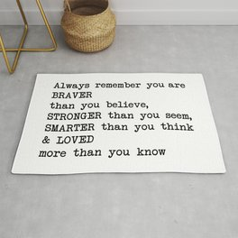 Always remember you are BRAVER than you believe, STRONGER than you seem, SMARTER than you think & LO Rug