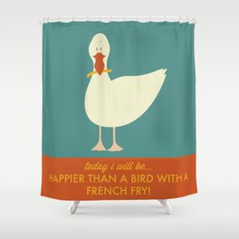 Today I Will Be Happier Than a Bird With a French Fry Shower Curtain