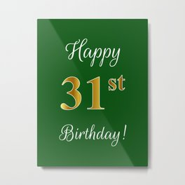 "Elegant ""Happy 31st Birthday!"" With Faux/Imitation Gold-Inspired Color Pattern Number (on Green) Metal Print"