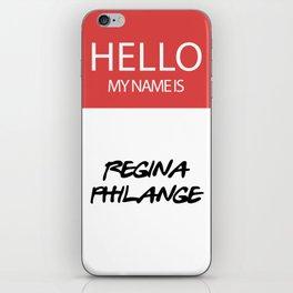 HELLO MY NAME IS... REGINA PHILANGE iPhone Skin