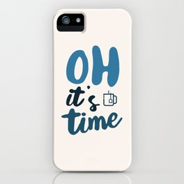 Oh It's Time iPhone Case