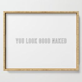 You Look Good Naked (Outline Bold) Serving Tray