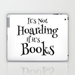 It's Not Hoarding If It's Books - Funny Quote for Book Lovers Laptop & iPad Skin