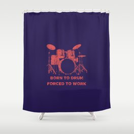 Born To Drum Forced To Work Funny Drums Vintage Drummer Distressed Shower Curtain
