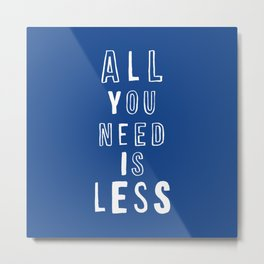 All You Need is Less typography wall art home decor in blue and white Metal Print