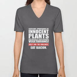 Each Day Thousands Of Innocent Plants Are Killed By Cold Blooded Vegetarians Unisex V-Neck