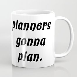 planners gonna plan. Coffee Mug