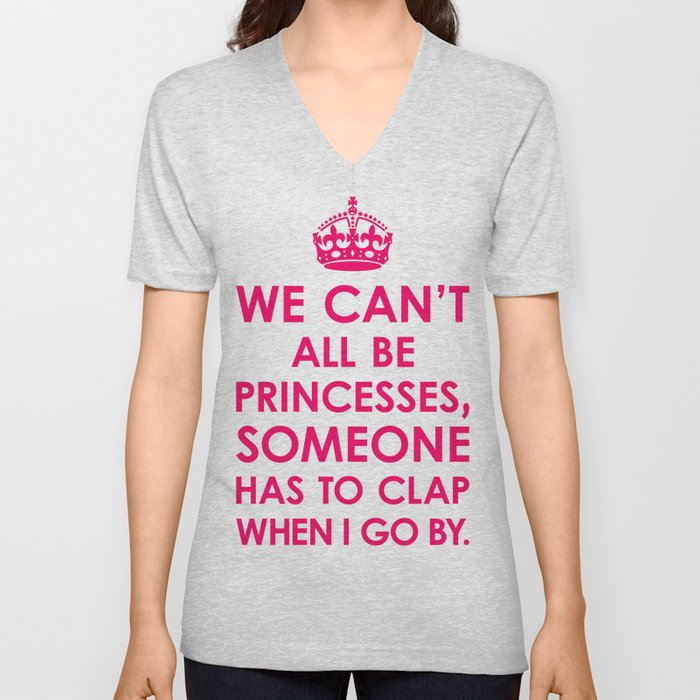 We Can't All Be Princesses (Bright Pink) Unisex V-Neck