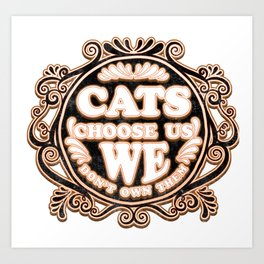 cats choose us - Funny Cat Saying Art Print